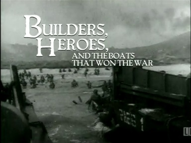 Builders, Heroes, and the Boats that won the war