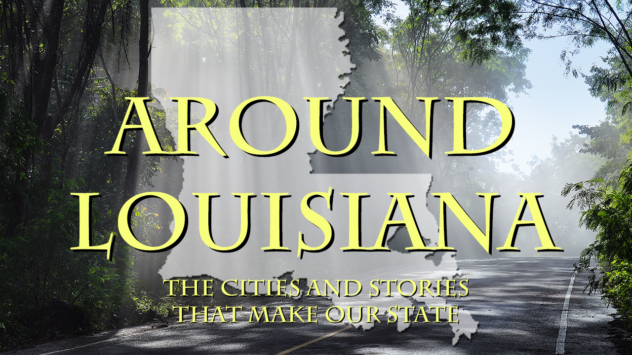 Around Louisiana: The Cities and Stories that Make our State