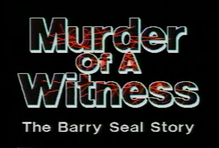 Murder of a Witness: The Barry Seal Story